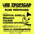 『FEVER 10th ANNIVERSARY x TROPICAL GORILLA pre KLUB TROPICANA』@新代田 FEVER ■OPEN 18:00 / START 18:30 ■ADV:¥2,800 / DOOR:¥3,300 (+1D) - SHOW - TROPICAL GORILLA Wienners TUCKER COKEHEAD HIPSTERS - DJ - HIROSHI BROWN (RUDE BONES / Oi-SKALL MATES) TGMX(FRONTIER BACKYARD / SCAFULL KING)